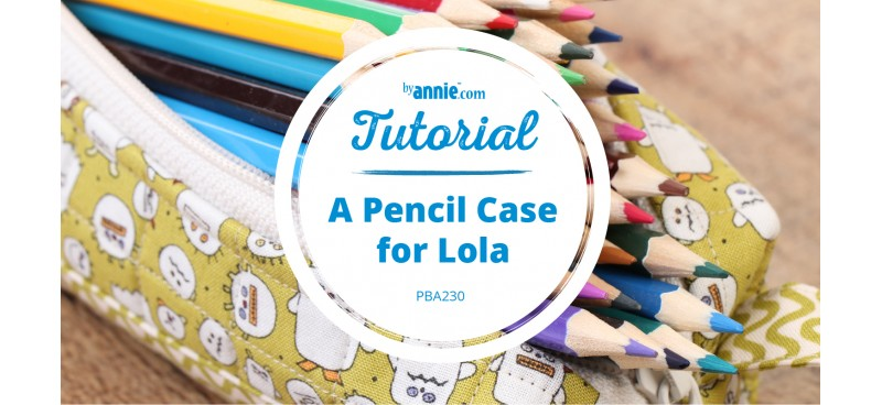 Tutorial: A Pencil Case for Lola